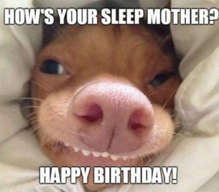 "101 Happy Birthday Mom Memes - ""How's your sleep mother? Happy birthday!"""