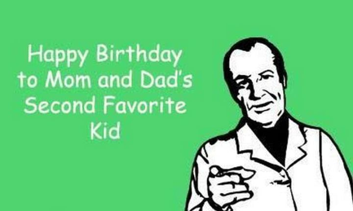 "71 Happy Birthday Brother Memes - ""Happy birthday to mom and dad's second favorite kid."""