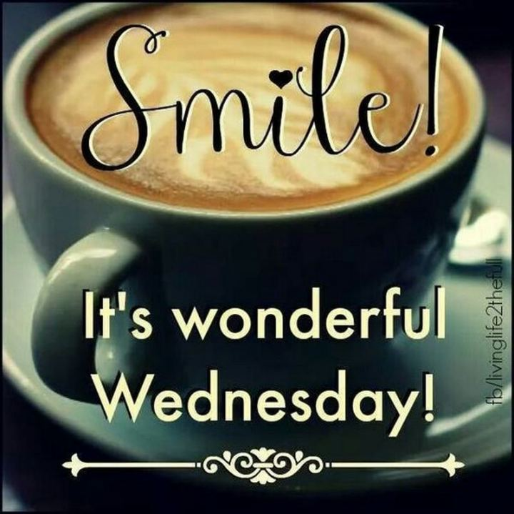 "65 Happy Wednesday Quotes - ""Smile! It's a wonderful Wednesday!"" - Unknown"