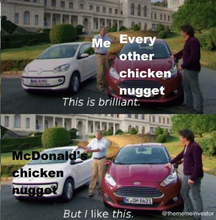 "85 Car Memes - ""Me and every other chicken nugget: This is brilliant. Me and McDonald's chicken nugget: But I like this."""