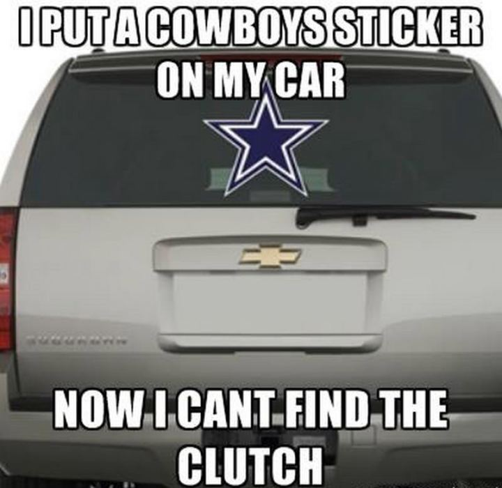 "85 Car Memes - ""I put a Cowboys sticker on my car. Now I can't find the clutch."""