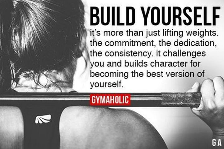 """65 Gym Memes - """"Build yourself. It's more than just lifting weights. The commitment, the dedication, the consistency. It challenges you and builds character for becoming the best version of yourself."""""""