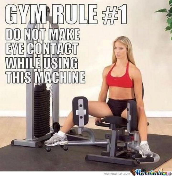 """65 Gym Memes - """"Gym rule #1: Do not make eye contact while using this machine."""""""