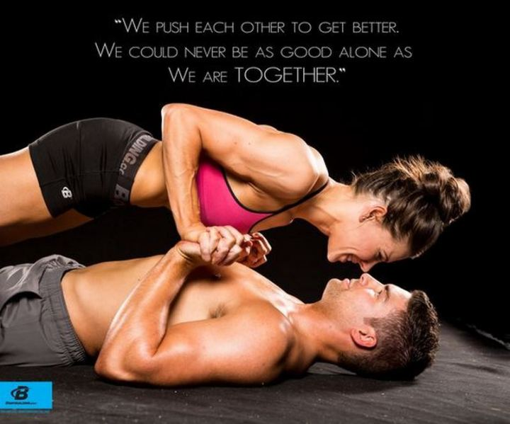 """65 Gym Memes - """"We push each other to get better. We could never be as good alone as we are together."""""""