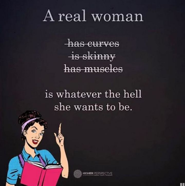 """81 Funny Life Memes - """"A real woman has curves, is skinny, has muscles, is whatever the hell she wants to be."""""""