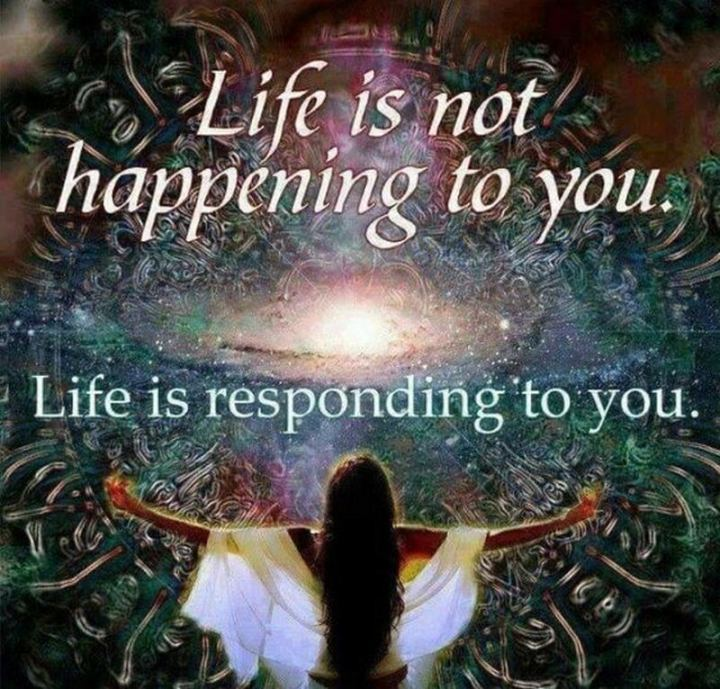 """81 Funny Life Memes - """"Life is not happening to you. Life is responding to you."""""""