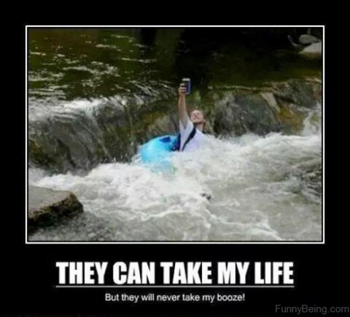 """81 Funny Life Memes - """"They can take my life but they will never take my booze!"""""""