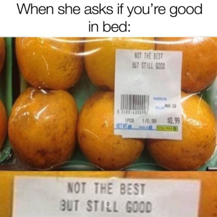 """71 Funny Dirty Memes - """"When she asks if you're good in bed: Not the best but still good."""""""