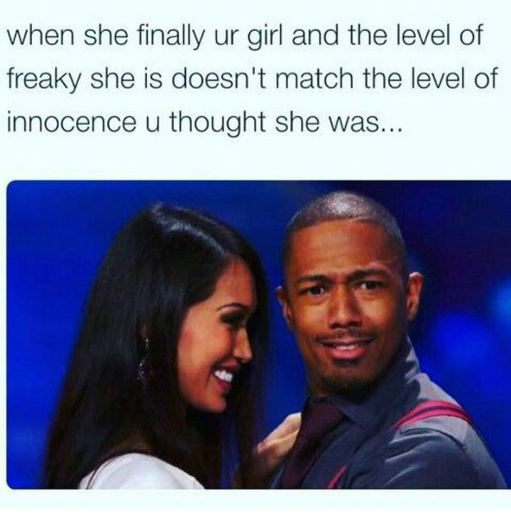 """71 Funny Dirty Memes - """"When she finally ur girl and the level of freaky she is doesn't match the level of innocence u thought she was..."""""""