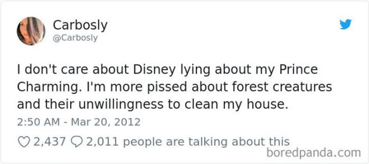 "51 Funny Disney Memes - ""I don't care about Disney lying about my prince charming. I'm more pissed about forest creatures and their unwillingness to clean my house."""