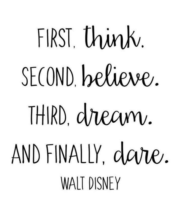 """61 Inspirational Disney Quotes - """"First, think. Second, believe. Third, dream. And finally, dare."""" - Walt Disney"""