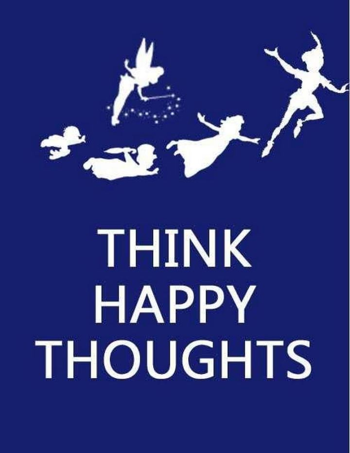 """61 Inspirational Disney Quotes - """"Think happy thoughts!"""" - Peter Pan"""