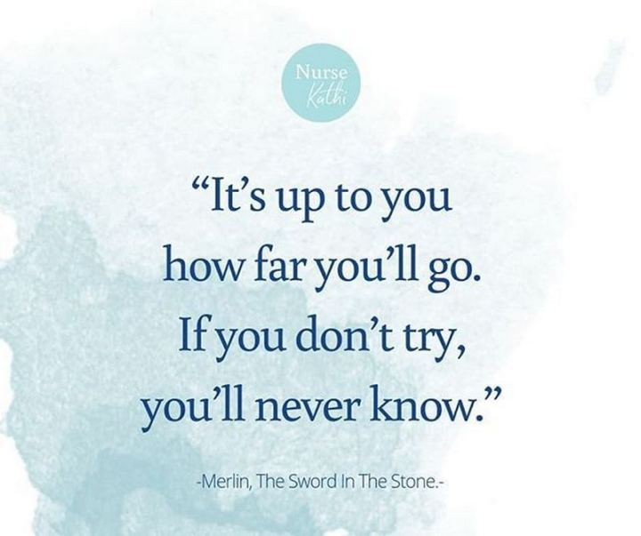"""61 Inspirational Disney Quotes - """"It's up to you how far you'll go. If you don't try, you'll never know."""" - Merlin"""