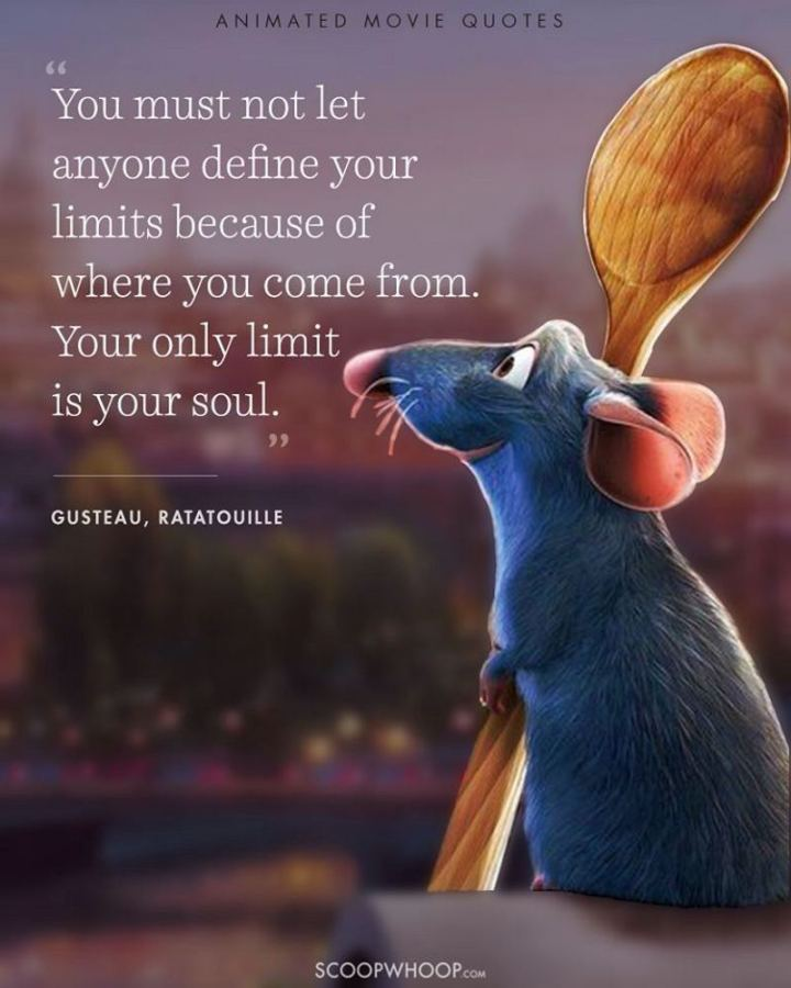 """61 Inspirational Disney Quotes - """"You must not let anyone define your limits because of where you come from. Your only limit is your soul."""" - Gusteau"""