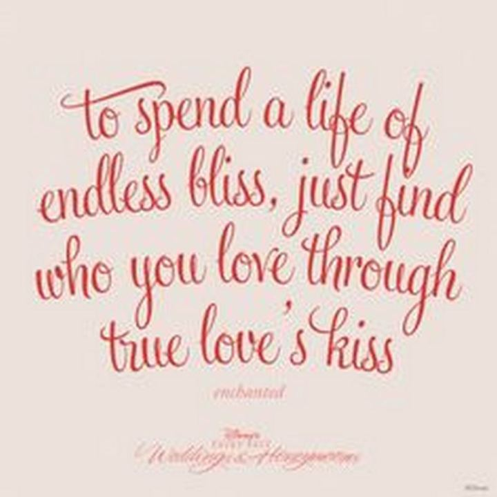 """61 Inspirational Disney Quotes - """"To spend a life of endless bliss, just find who you love through true love's kiss."""" - Giselle"""