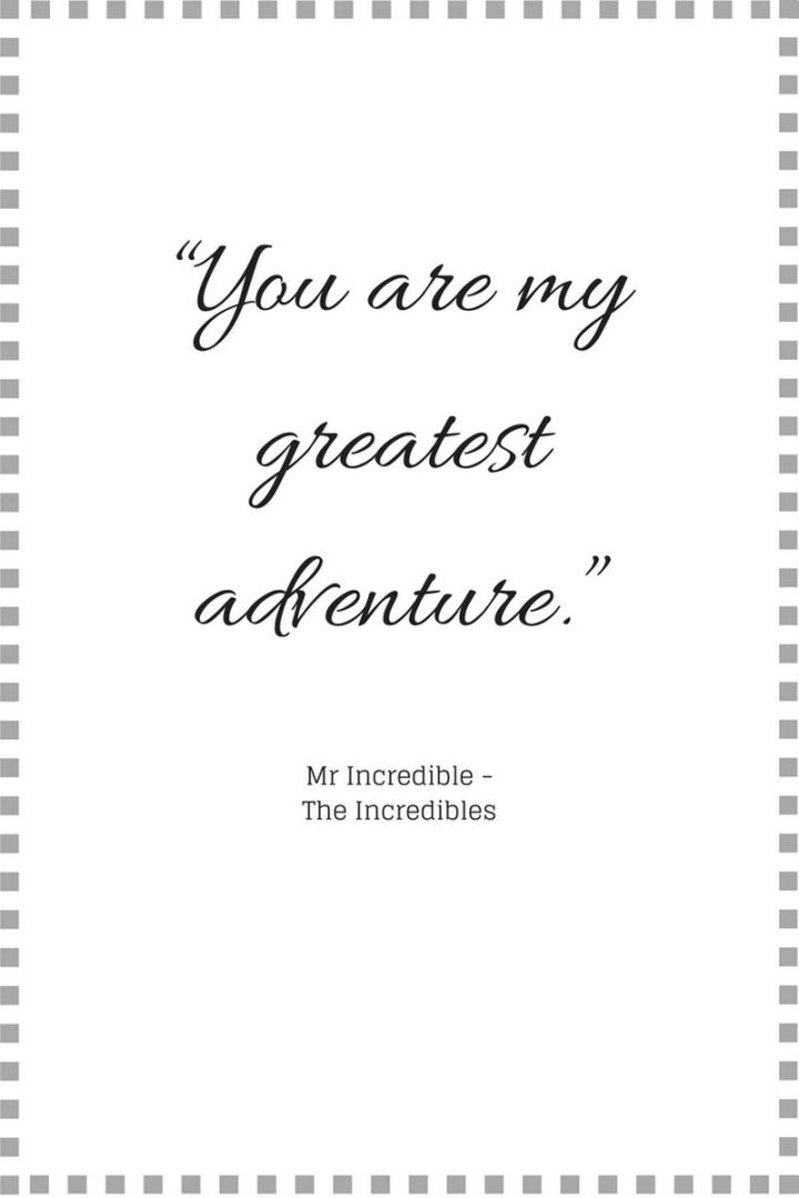 """61 Inspirational Disney Quotes - """"You are my greatest adventure."""" - Mr. Incredible"""