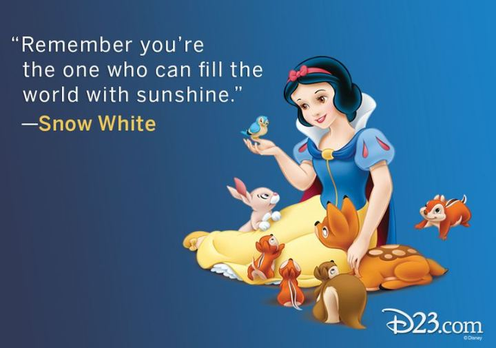 """61 Inspirational Disney Quotes - """"Remember you're the one who can fill the world with sunshine."""" - Snow White"""