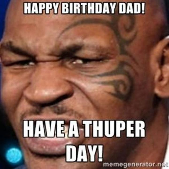 "47 Happy Birthday Dad Memes -  ""Happy birthday dad! Have a thuper day!"""