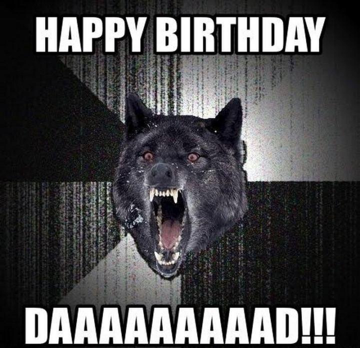 """47 Happy Birthday Dad Memes - """"Happy birthday daaaaaaaaad!!!"""""""