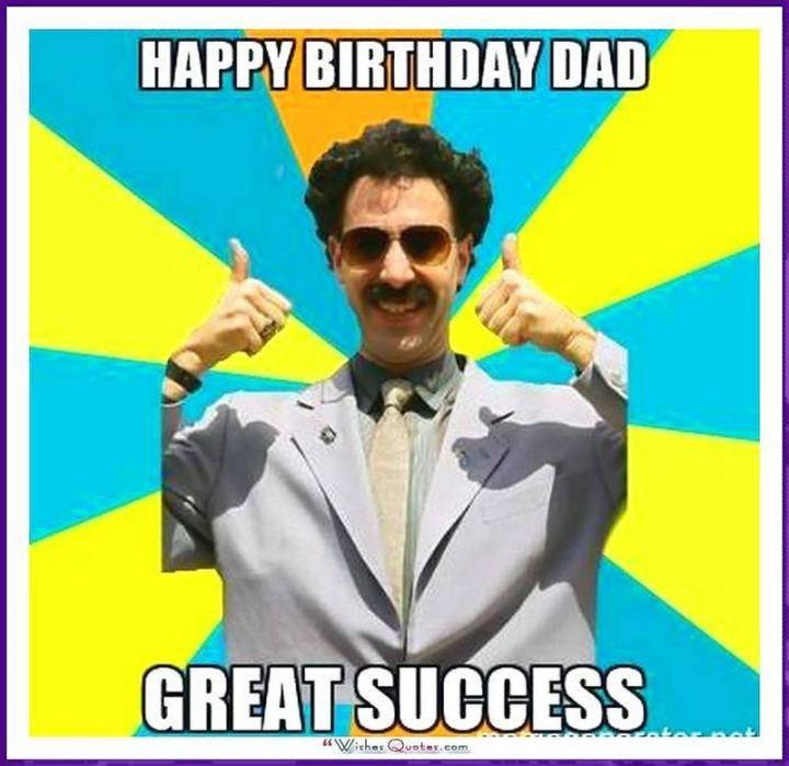 """47 Happy Birthday Dad Memes - """"Happy birthday dad. Great success."""""""