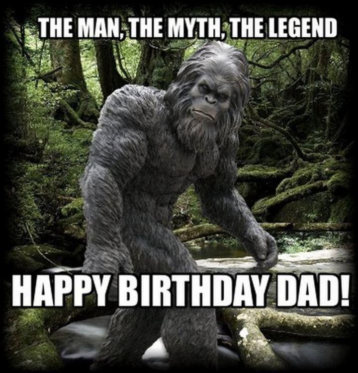 """47 Happy Birthday Dad Memes - """"The man, the myth, the legend. Happy birthday, dad!"""""""