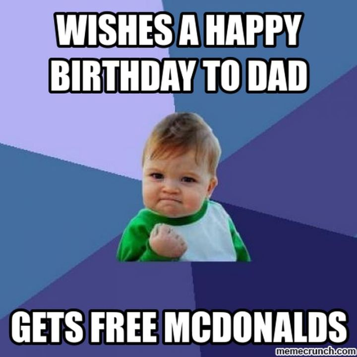 "47 Happy Birthday Dad Memes - ""Wishes a happy birthday to dad. Gets free McDonald's."""