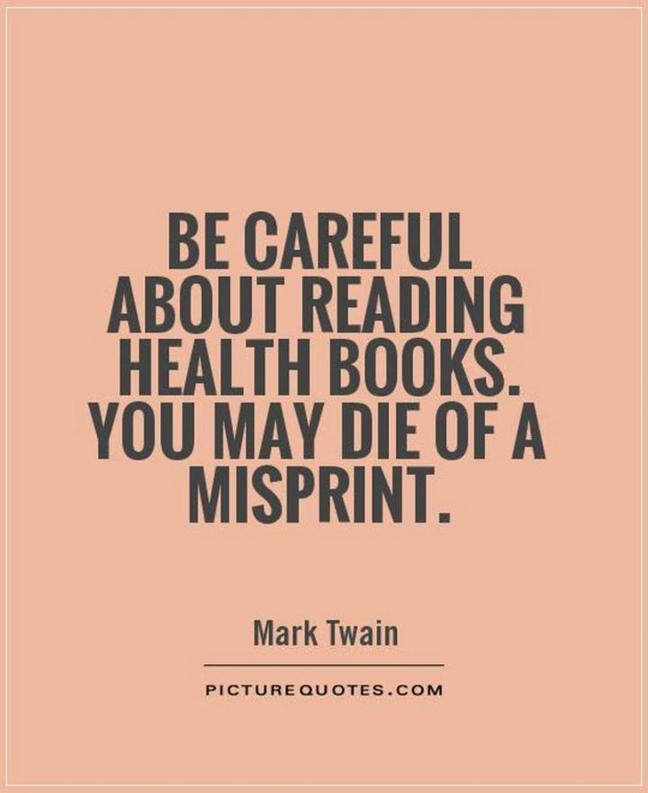 """53 Sick Quotes - """"Be careful about reading health books. You may die of a misprint."""" - Sick quotes by Mark Twain"""