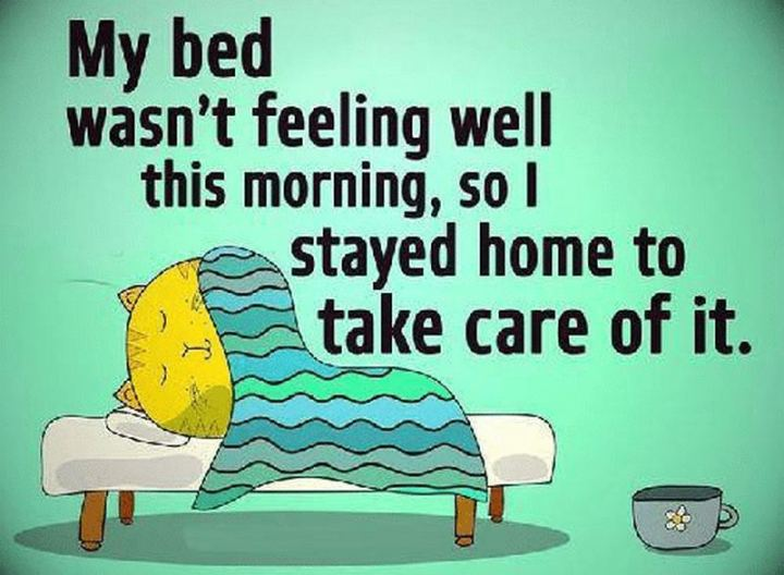 """53 Sick Quotes - """"My bed wasn't feeling well this morning so I stayed home to take care of it."""" - Anonymous"""
