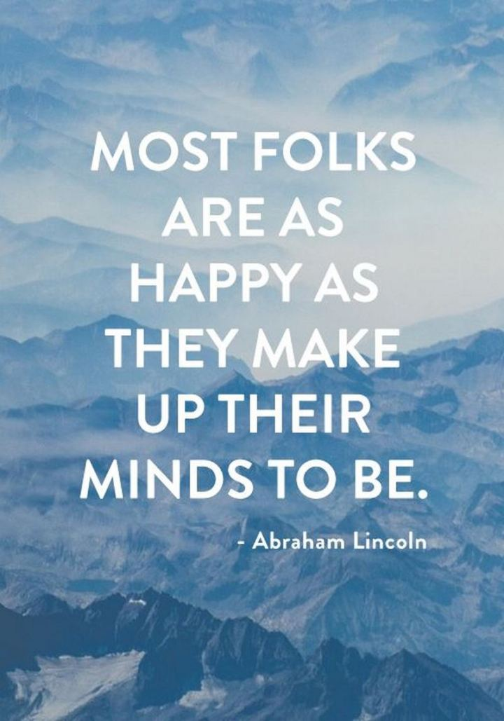 "53 Happy Quotes - ""Most folks are as happy as they make up their minds to be."" - Abraham Lincoln"