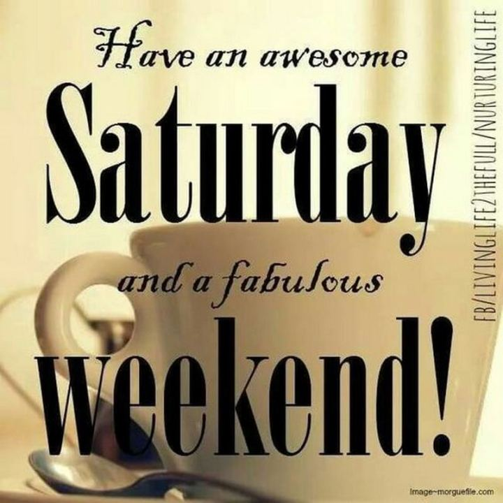 "101 Saturday Memes - ""Have an awesome Saturday and a fabulous weekend!"""