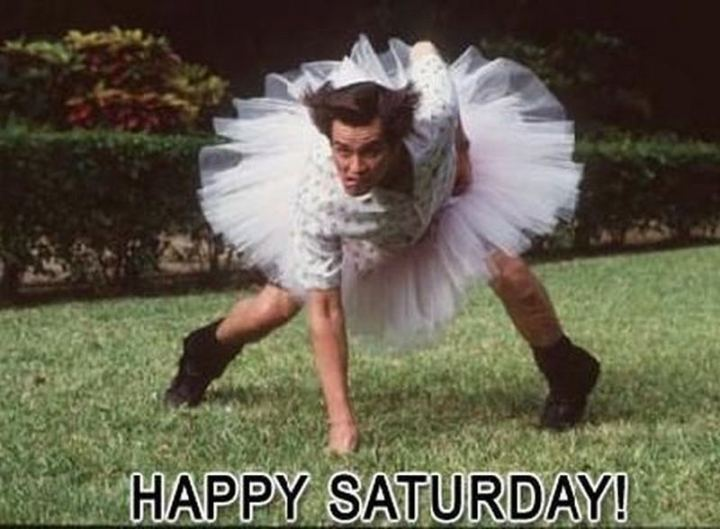 "101 Saturday Memes - ""Happy Saturday!"""