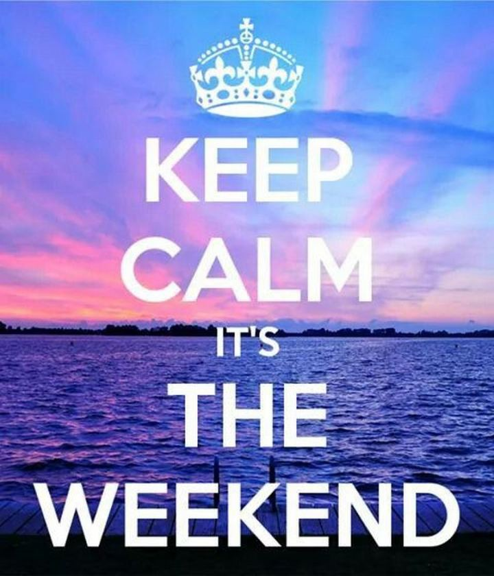 "101 Saturday Memes - ""Keep calm, it's the weekend."""
