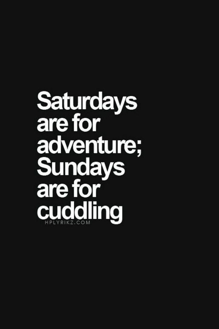 """59 Saturday Quotes - """"Saturdays are for adventures, Sundays are for cuddling."""" -  Unknown"""
