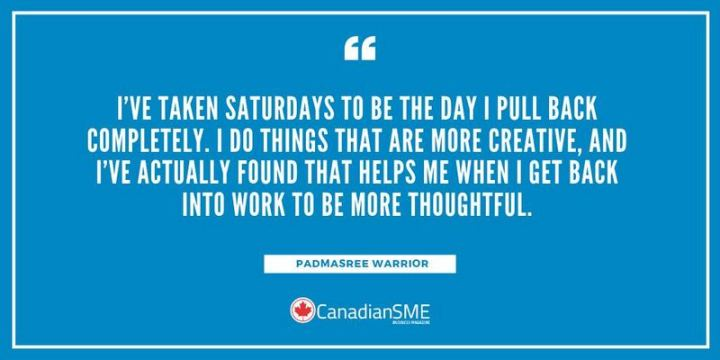 """59 Saturday Quotes - """"I've taken Saturdays to be the day I pull back completely. I do things that are more creative, and I've actually found that helps me when I get back into work to be more thoughtful."""" - Padmasree Warrior"""