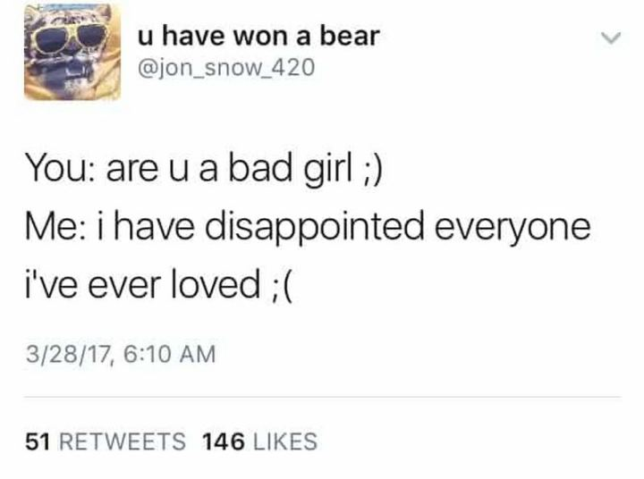 "79 Sex Memes - ""You: Are u a bad girl ;) Me: I have disappointed everyone I've ever loved ;("""