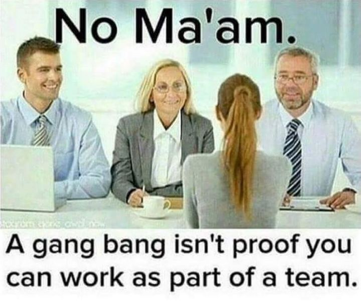 "79 Sex Memes - ""No Ma'am. A [censored] isn't proof you can work as part of a team."""
