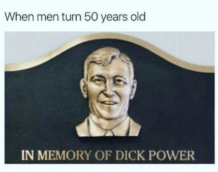 "79 Sex Memes - ""When men turn 50 years old: In memory of [censored] power."""