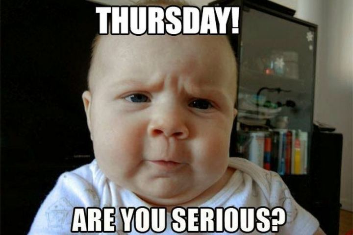 "101 Thursday Memes - ""Thursday! Are you serious?"""