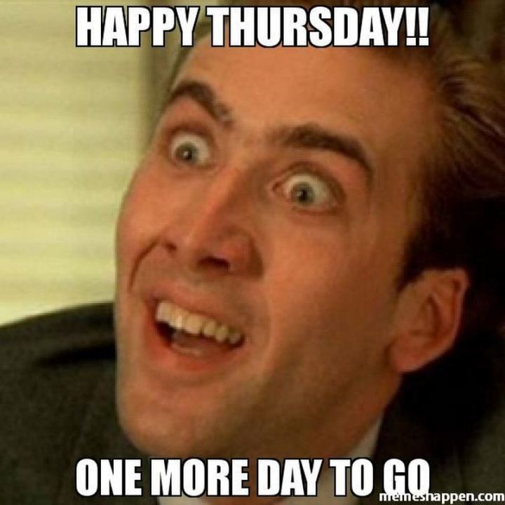 """Happy Thursday!! One more day to go."""