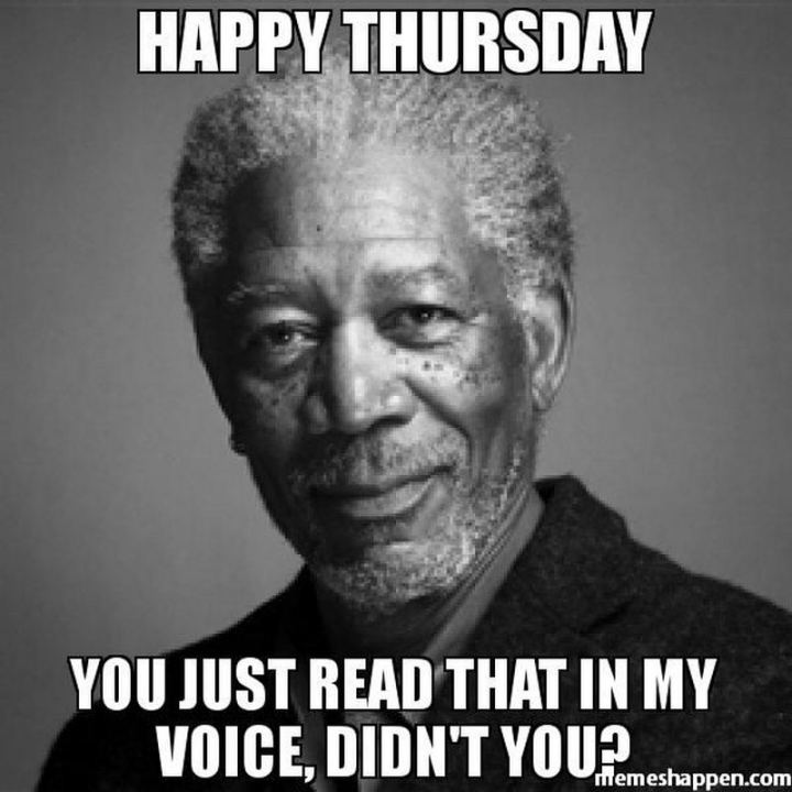 """Happy Thursday. You just read that in my voice, didn't you?"""