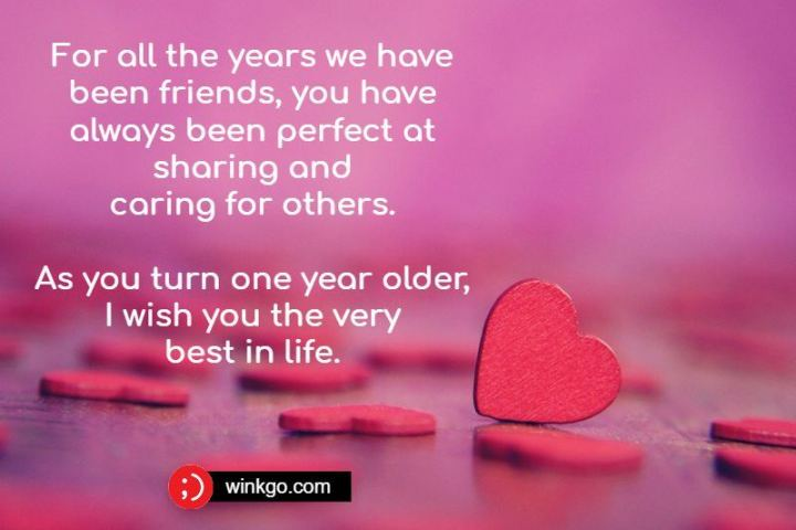 """43 Birthday Wishes For Friends - """"For all the years we have been friends, you have always been perfect at sharing and caring for others. As you turn one year older, I wish you the very best in life."""""""
