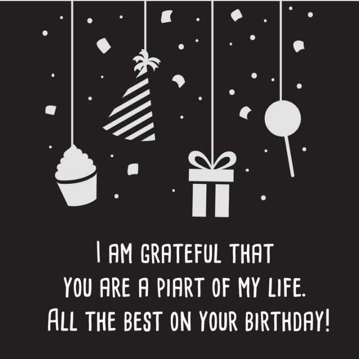 """43 Birthday Wishes For Friends - """"I am grateful that you are a part of my life. All the best on your birthday!"""""""