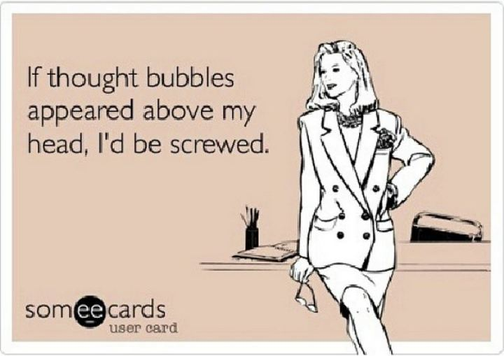 "75 Introvert Memes - ""If thought bubbles appeared above my head, I'd be screwed."""