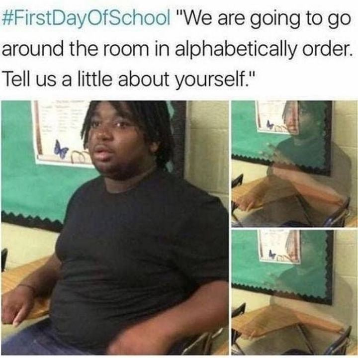 "75 Introvert Memes - ""The first day of school: We are going to go around the room in alphabetical order. Tell us a little about yourself."""