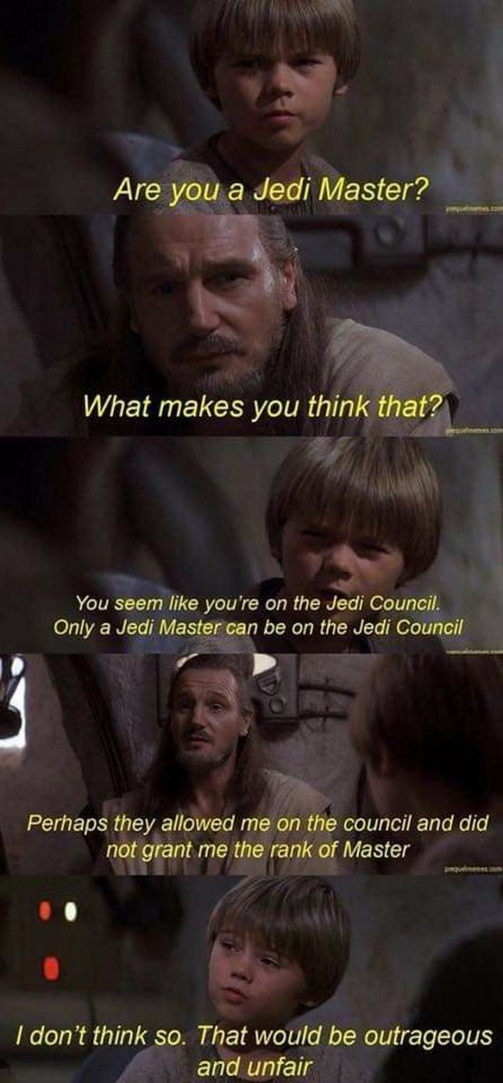 """61 Star Wars Memes - """"Are you a Jedi Master? What makes you think that? You seem like you're on the Jedi Council. Only a Jedi Master can be on the Jedi Council. Perhaps they allowed me on the council and did not grant me the rank of Master. I don't think so. That would be outrageous and unfair."""""""