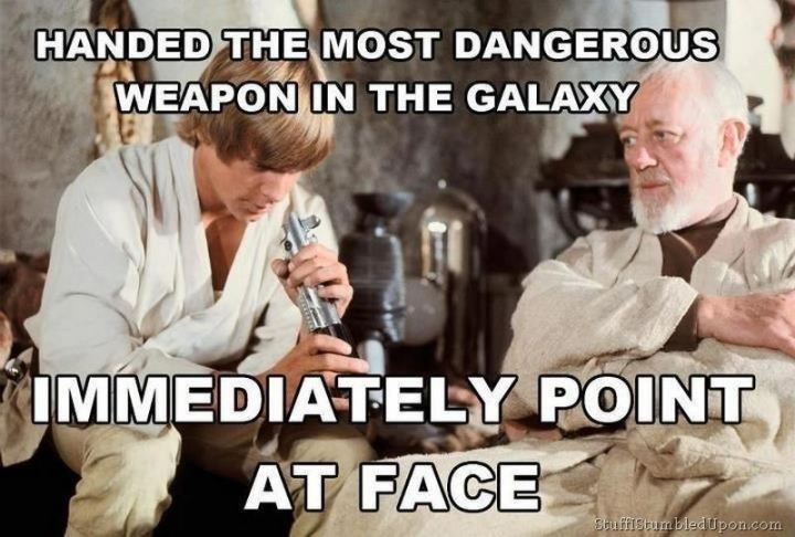 """61 Star Wars Memes - """"Handed the most dangerous weapon in the galaxy. Immediately point at face."""""""