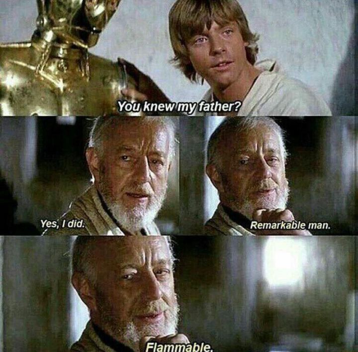 """61 Star Wars Memes - """"You knew my father? Yes, I did. Remarkable man. Flammable."""""""