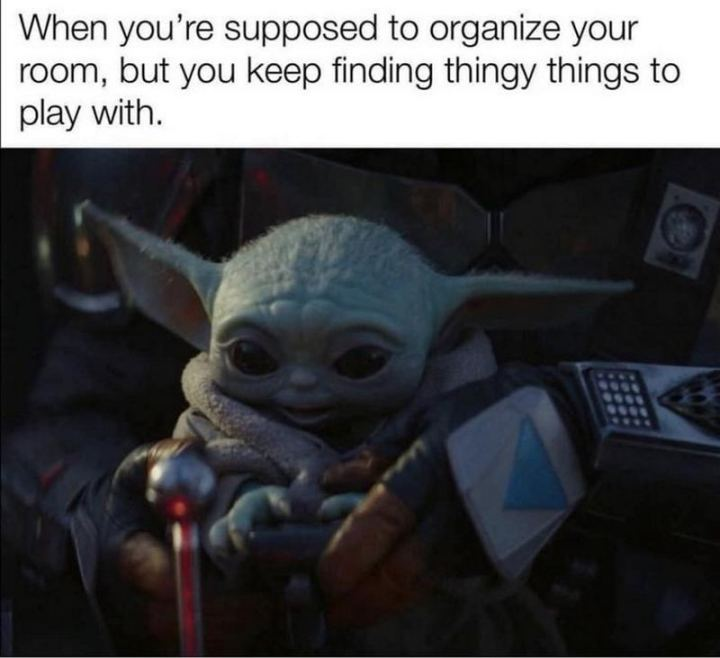"""61 Star Wars Memes - """"When you're supposed to organize your room, but you keep finding thingy things to play with."""""""