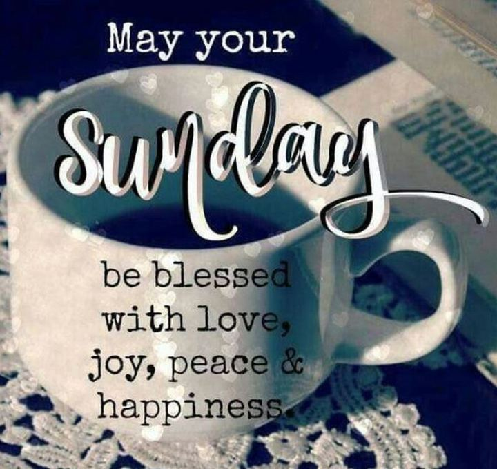"47 Sunday Quotes - ""May your Sunday be blessed with love, joy, peace, and happiness."" - Unknown"