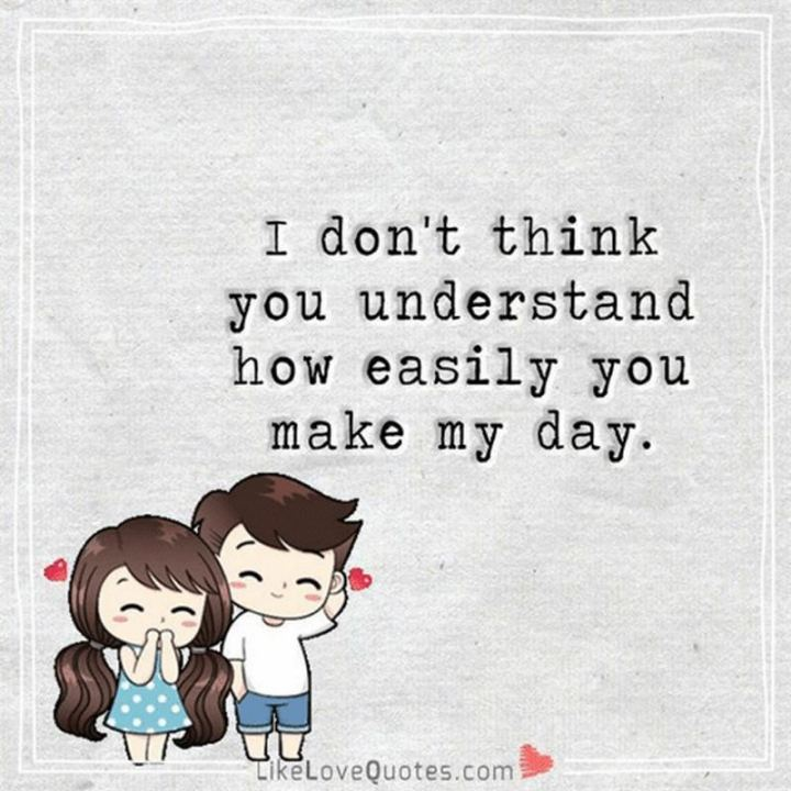 "77 ""Thinking of You"" Memes - ""I don't think you understand how easily you make my day."""